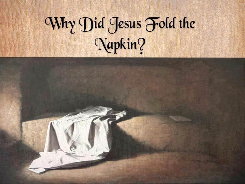 Tại sao Chúa Giêsu gấp tấm vải liệm che mặt của Ngài trong mộ?